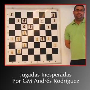 Jugadas Inesperadas por GM Andrés Rodríguez