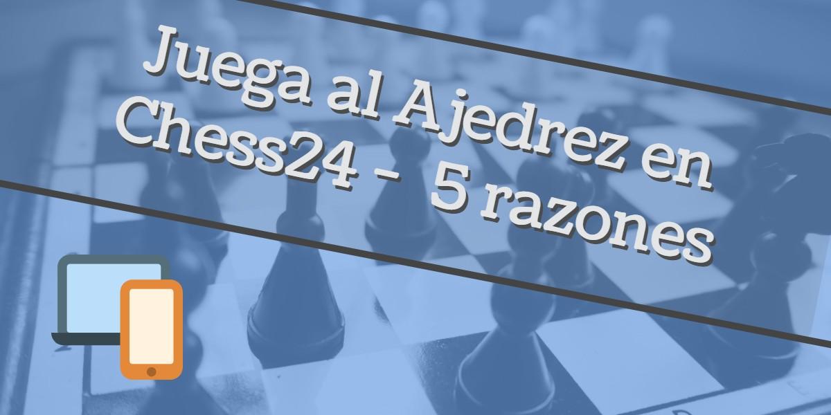 Juega ajedrez chess24 5 razones