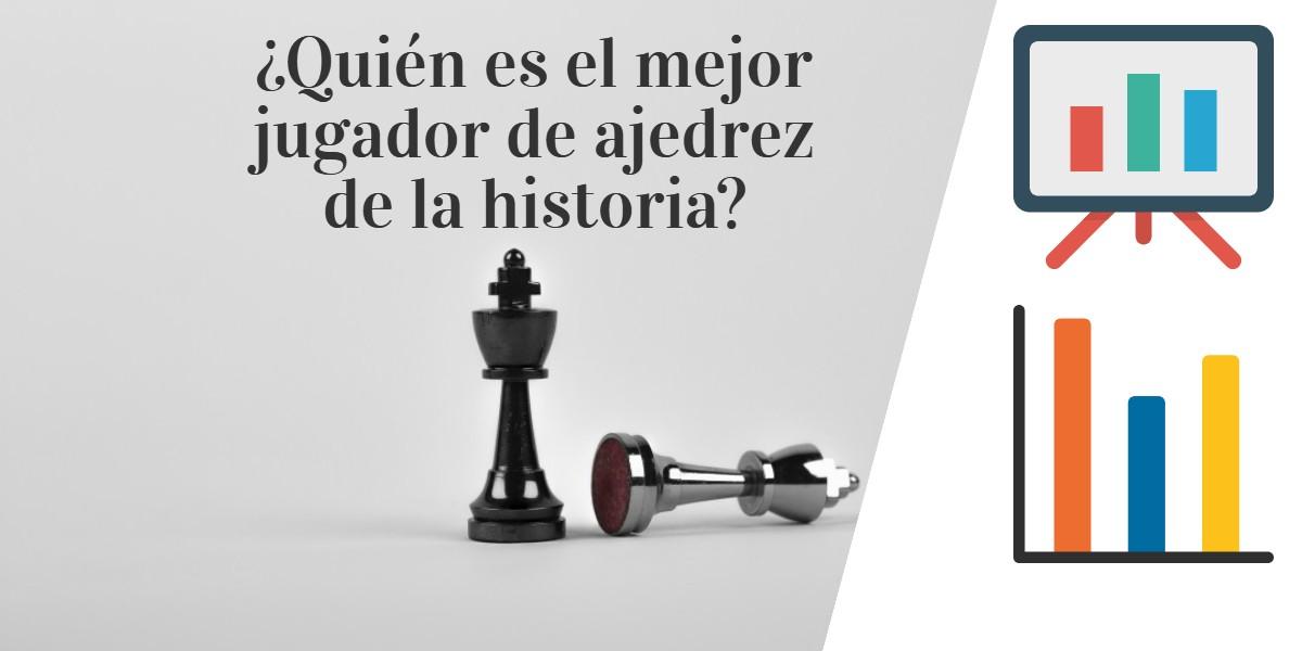 Quién es el mejor jugador de ajedrez de la historia